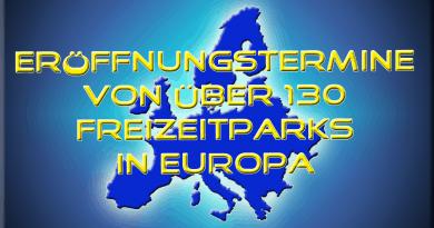Wann sind die vorläufig geplanten Eröffnungstermine der Freizeitparks in Europa?